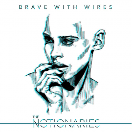 "Notionaries ""Brave With Wires"""