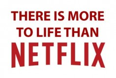 More to life than Netflix