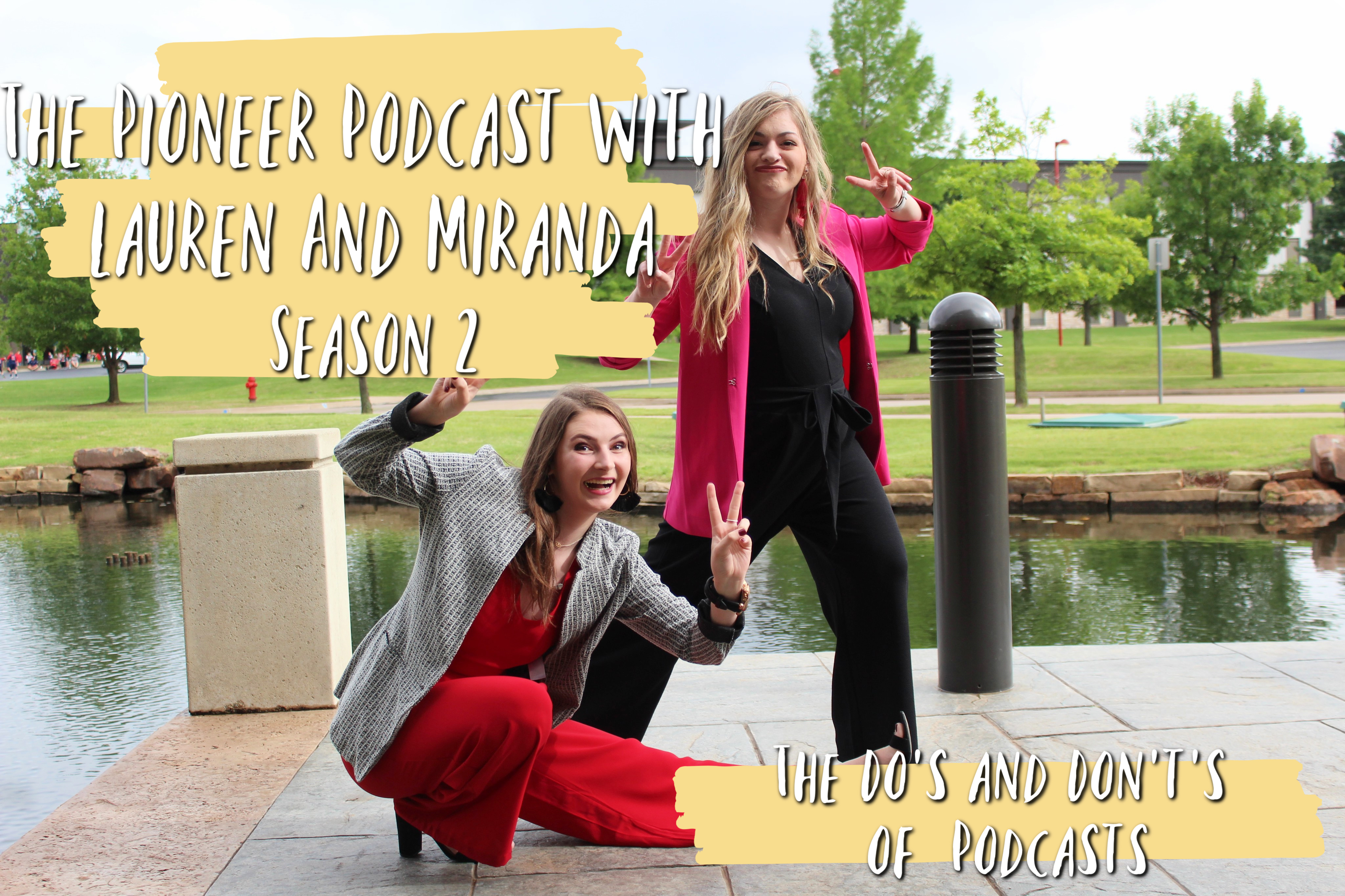 The Pioneer Podcast with Lauren and Miranda, Season 2: The Do's and Don't's of Podcasts